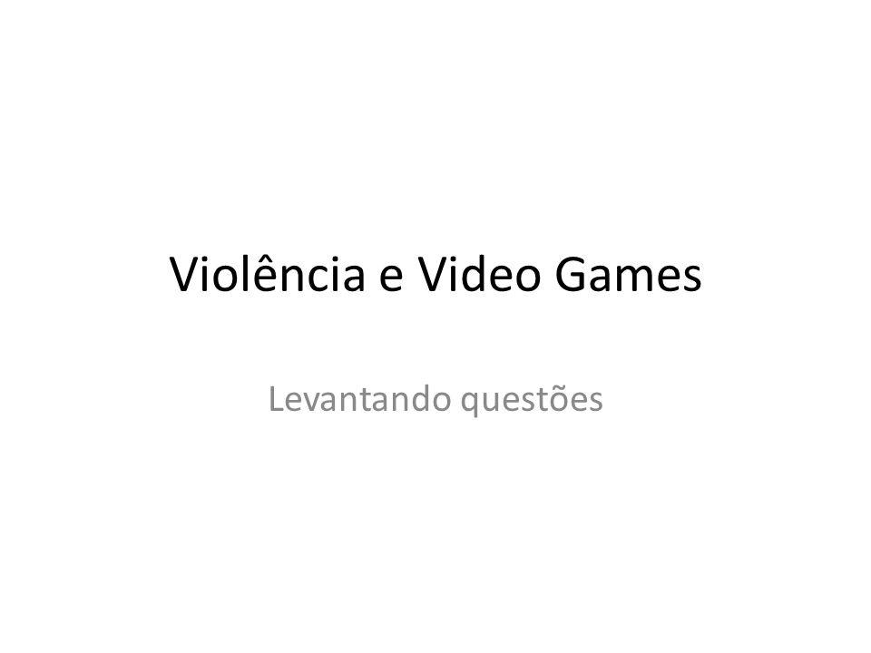 Violência e Video Games Levantando questões