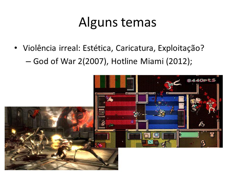 Alguns temas • Violência irreal: Estética, Caricatura, Exploitação? – God of War 2(2007), Hotline Miami (2012);