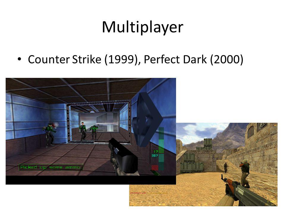 Multiplayer • Counter Strike (1999), Perfect Dark (2000)