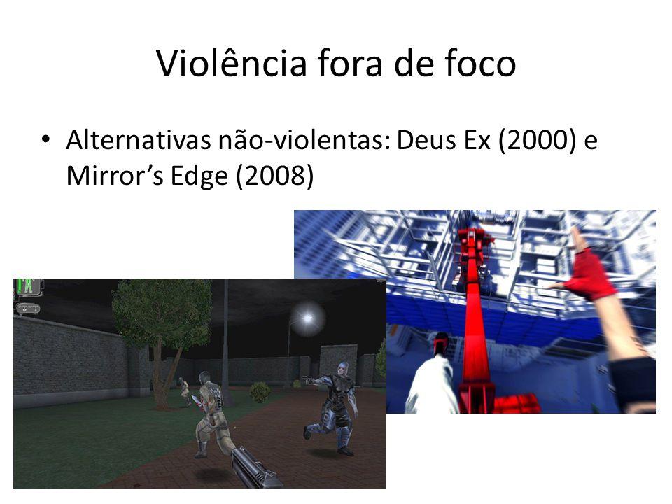 Violência fora de foco • Alternativas não-violentas: Deus Ex (2000) e Mirror's Edge (2008)