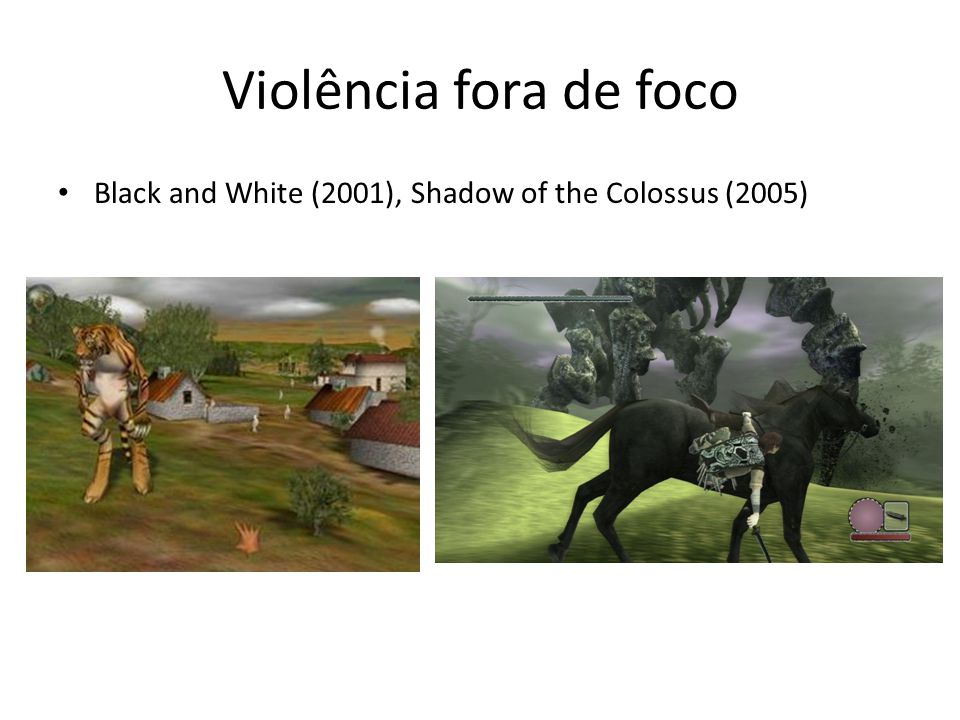 Violência fora de foco • Black and White (2001), Shadow of the Colossus (2005)