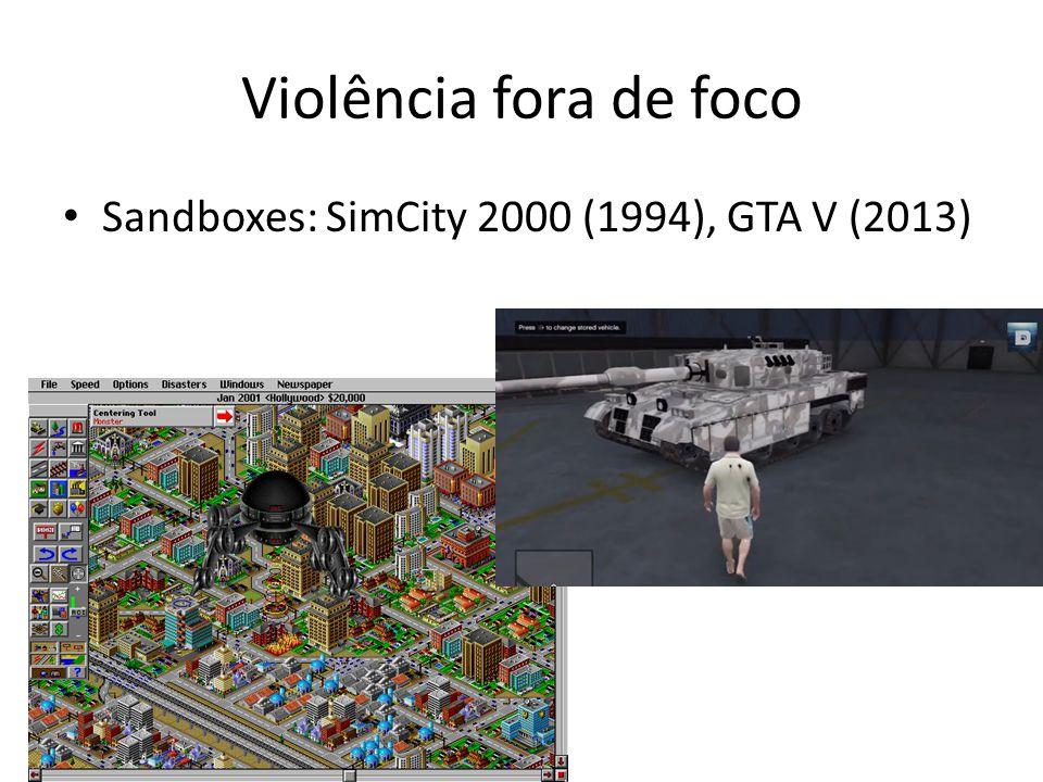 Violência fora de foco • Sandboxes: SimCity 2000 (1994), GTA V (2013)