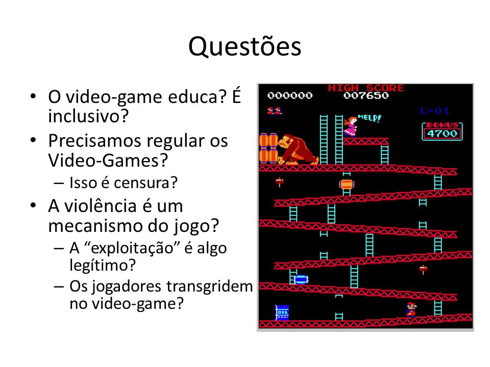 "Questões • O video-game educa? É inclusivo? • Precisamos regular os Video-Games? – Isso é censura? • A violência é um mecanismo do jogo? – A ""exploita"