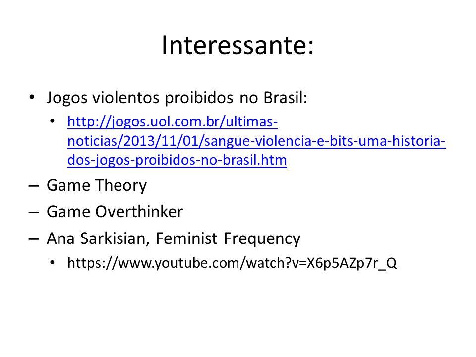 Interessante: • Jogos violentos proibidos no Brasil: • http://jogos.uol.com.br/ultimas- noticias/2013/11/01/sangue-violencia-e-bits-uma-historia- dos-