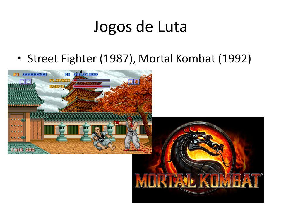 Jogos de Luta • Street Fighter (1987), Mortal Kombat (1992)