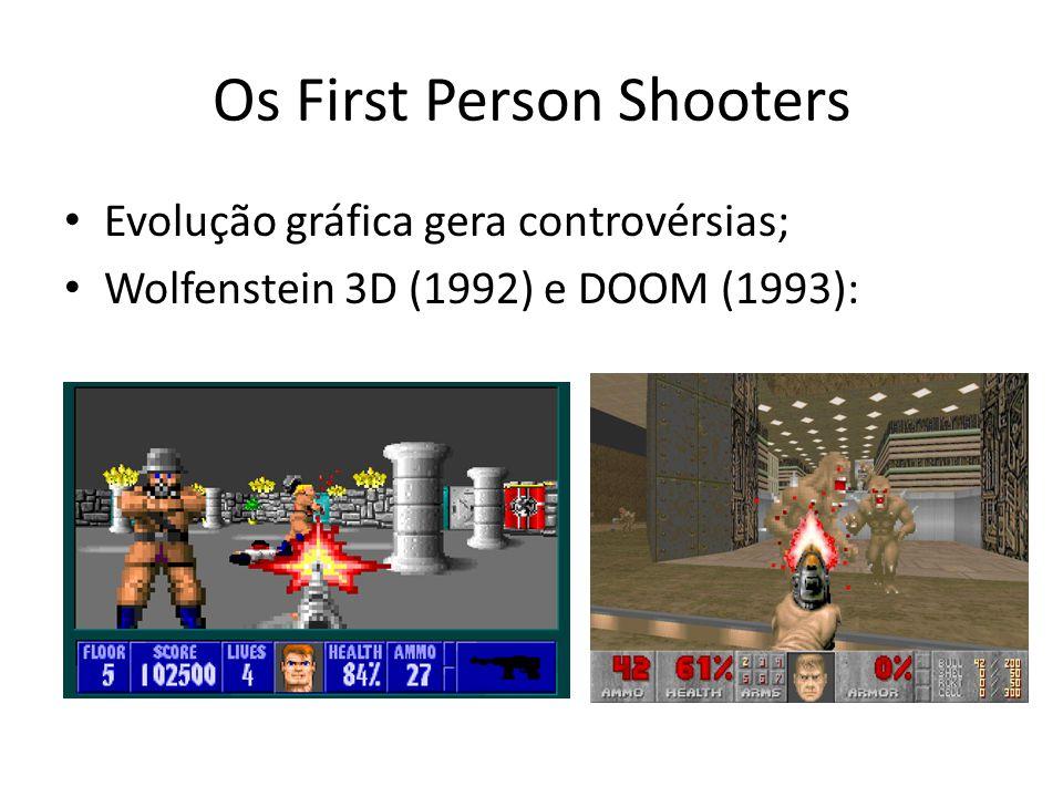 Os First Person Shooters • Evolução gráfica gera controvérsias; • Wolfenstein 3D (1992) e DOOM (1993):