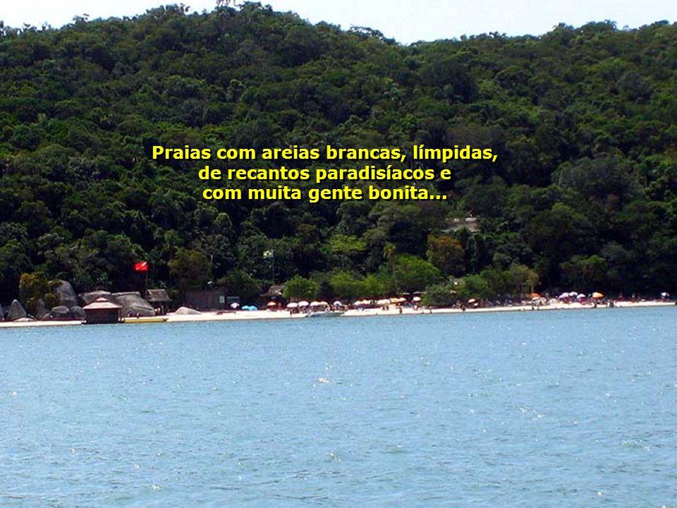 Praias com areias brancas, límpidas, de recantos paradisíacos e com muita gente bonita...