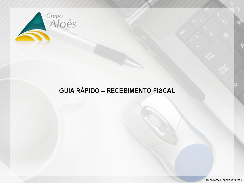 GUIA RÁPIDO – RECEBIMENTO FISCAL Daniel Jorge Figueiredo Nunes