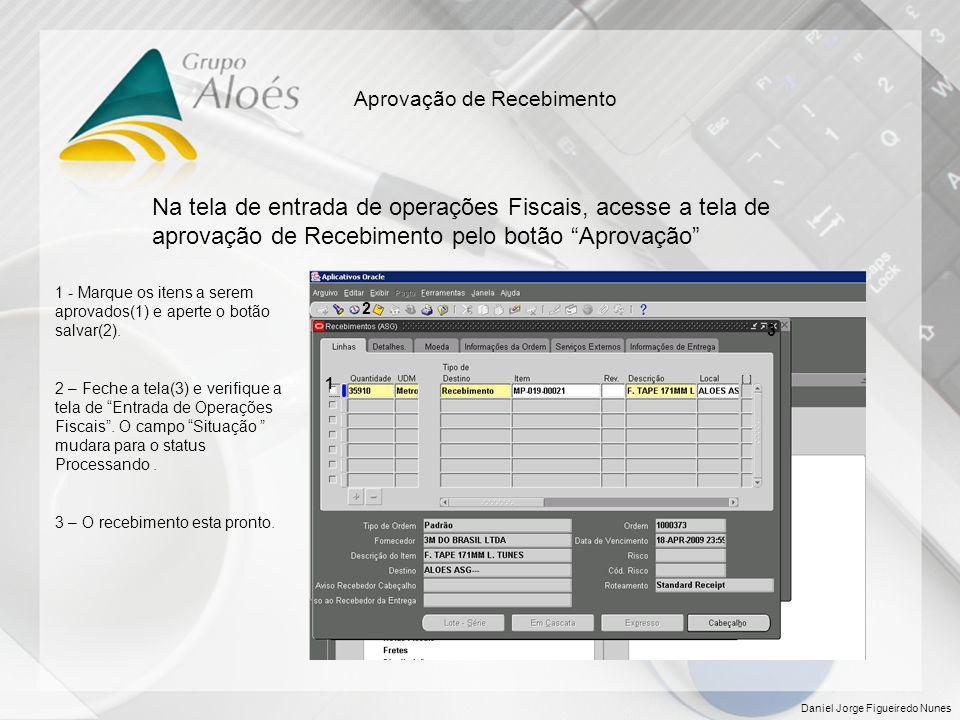 """Daniel Jorge Figueiredo Nunes Aprovação de Recebimento Na tela de entrada de operações Fiscais, acesse a tela de aprovação de Recebimento pelo botão """""""