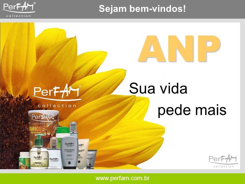www.perfam.com.br Sejam bem-vindos!ANP Sua vida pede mais