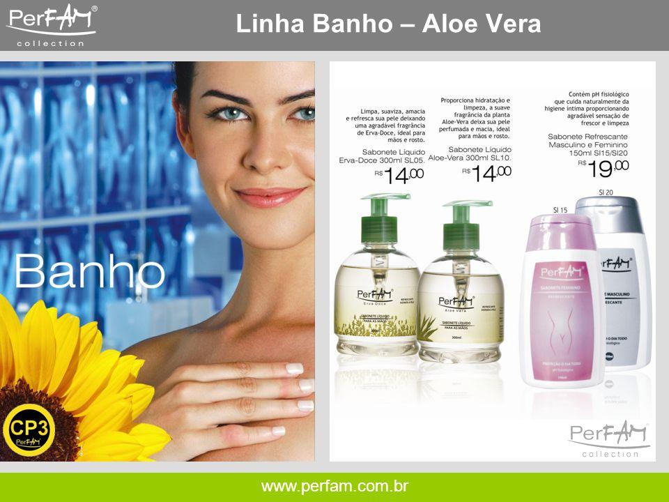 www.perfam.com.br Linha Banho – Aloe Vera