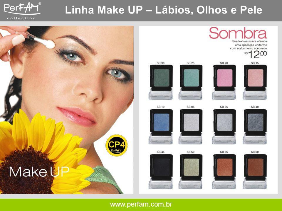 www.perfam.com.br Linha Make UP – Lábios, Olhos e Pele