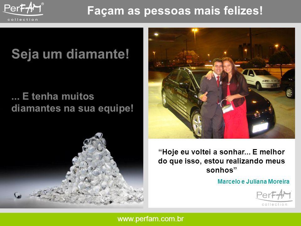 www.perfam.com.br Façam as pessoas mais felizes. Hoje eu voltei a sonhar...