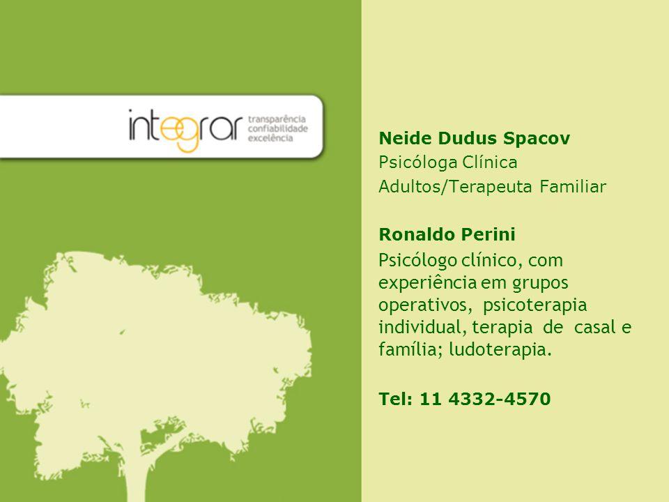 Neide Dudus Spacov Psicóloga Clínica Adultos/Terapeuta Familiar Ronaldo Perini Psicólogo clínico, com experiência em grupos operativos, psicoterapia i