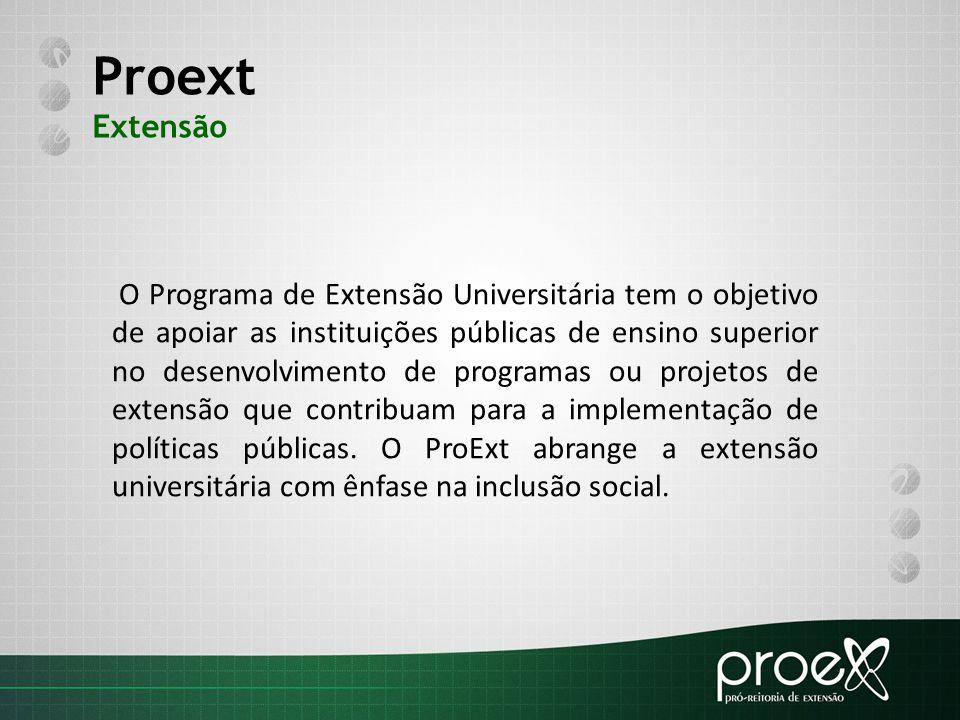 Proext Extensão O Programa de Extensão Universitária tem o objetivo de apoiar as instituições públicas de ensino superior no desenvolvimento de progra