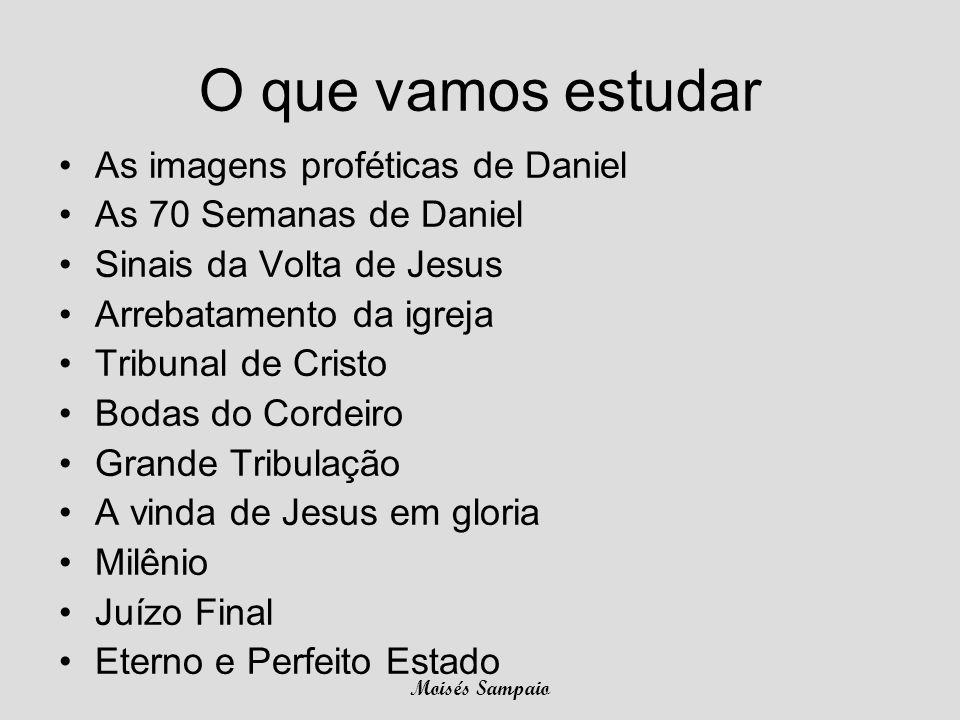 O que vamos estudar •As imagens proféticas de Daniel •As 70 Semanas de Daniel •Sinais da Volta de Jesus •Arrebatamento da igreja •Tribunal de Cristo •