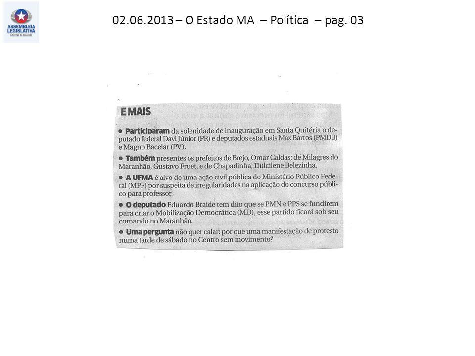 02.06.2013 – O Estado MA – Política – pag. 03