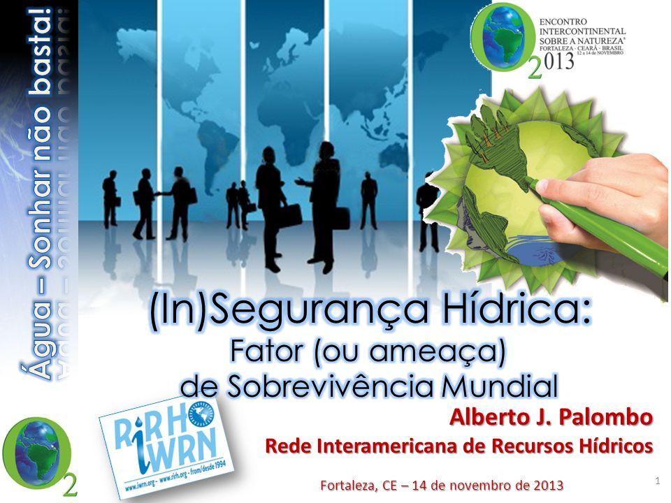 Fortaleza, CE – 14 de novembro de 2013 Alberto J. Palombo Rede Interamericana de Recursos Hídricos 1