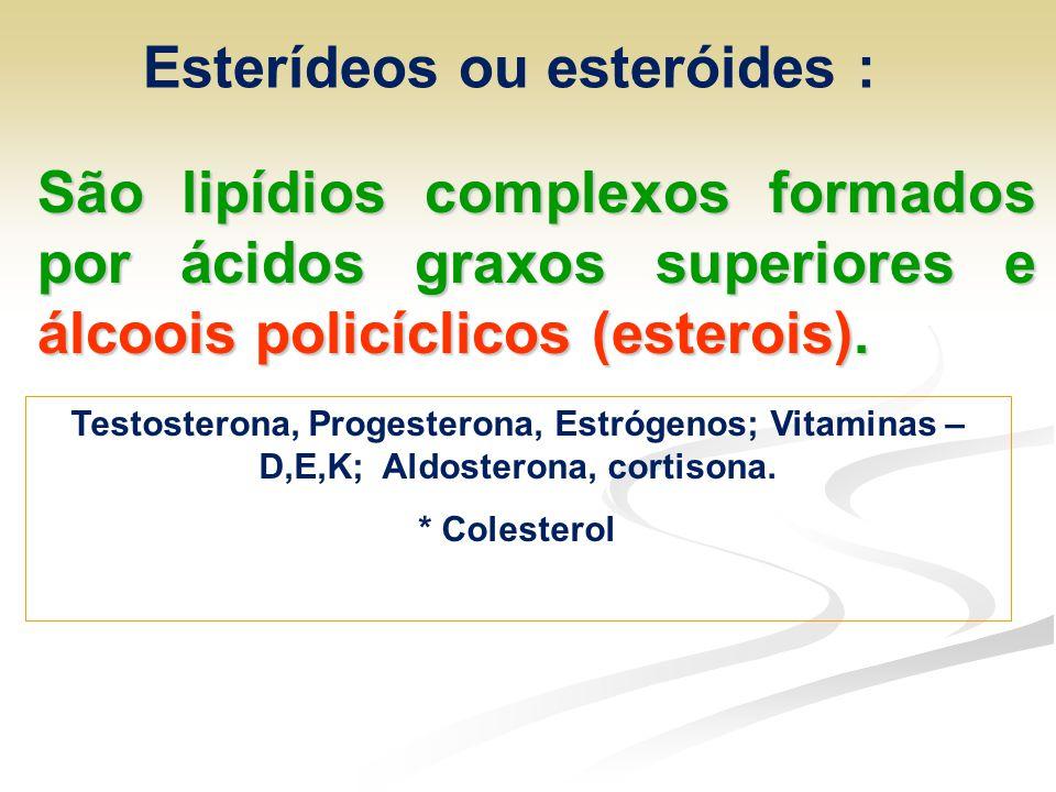 Esterídeos ou esteróides : São lipídios complexos formados por ácidos graxos superiores e álcoois policíclicos (esterois). Testosterona, Progesterona,