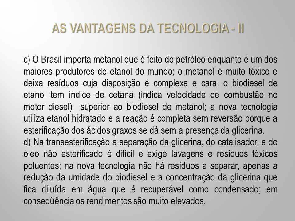 c) O Brasil importa metanol que é feito do petróleo enquanto é um dos maiores produtores de etanol do mundo; o metanol é muito tóxico e deixa resíduos