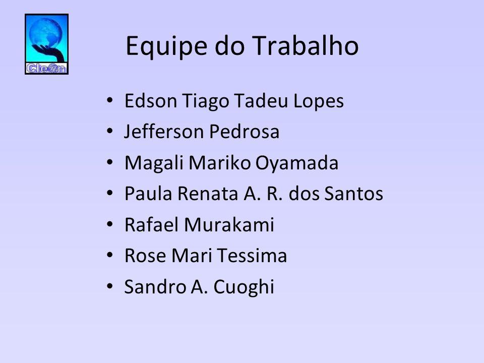 Equipe do Trabalho • Edson Tiago Tadeu Lopes • Jefferson Pedrosa • Magali Mariko Oyamada • Paula Renata A. R. dos Santos • Rafael Murakami • Rose Mari