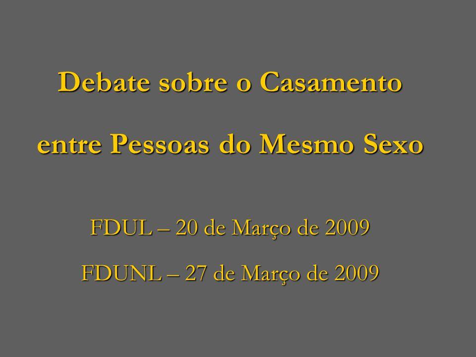 Debate sobre o Casamento entre Pessoas do Mesmo Sexo FDUL – 20 de Março de 2009 FDUNL – 27 de Março de 2009