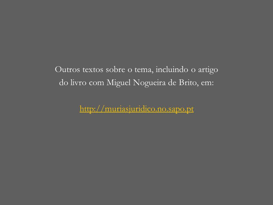 Outros textos sobre o tema, incluindo o artigo do livro com Miguel Nogueira de Brito, em: http://muriasjuridico.no.sapo.pt
