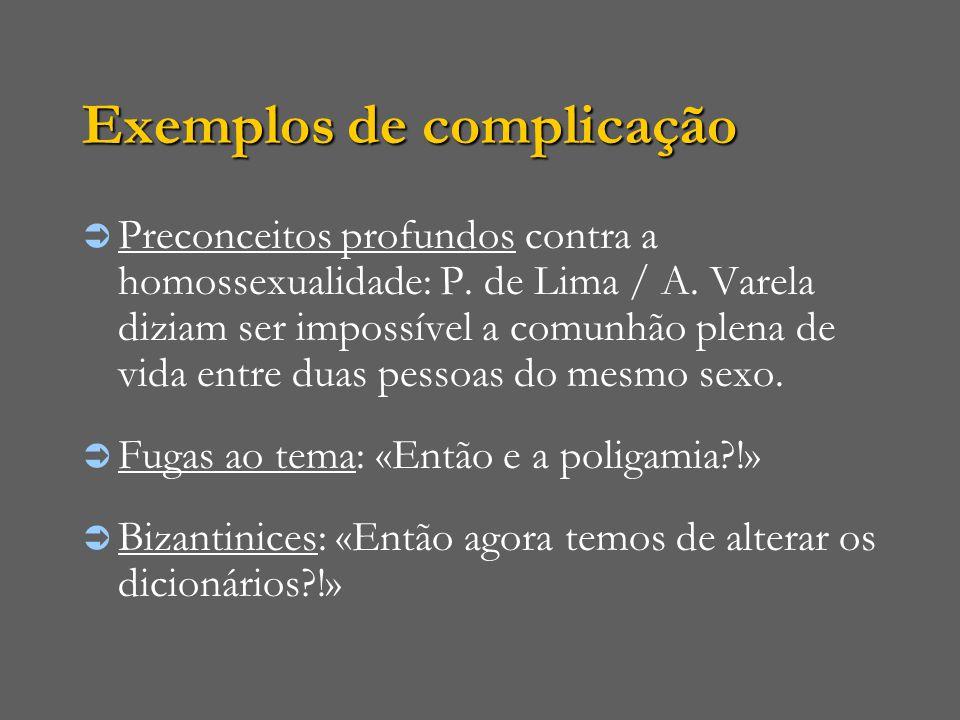 Exemplos de complicação  Preconceitos profundos contra a homossexualidade: P. de Lima / A. Varela diziam ser impossível a comunhão plena de vida entr