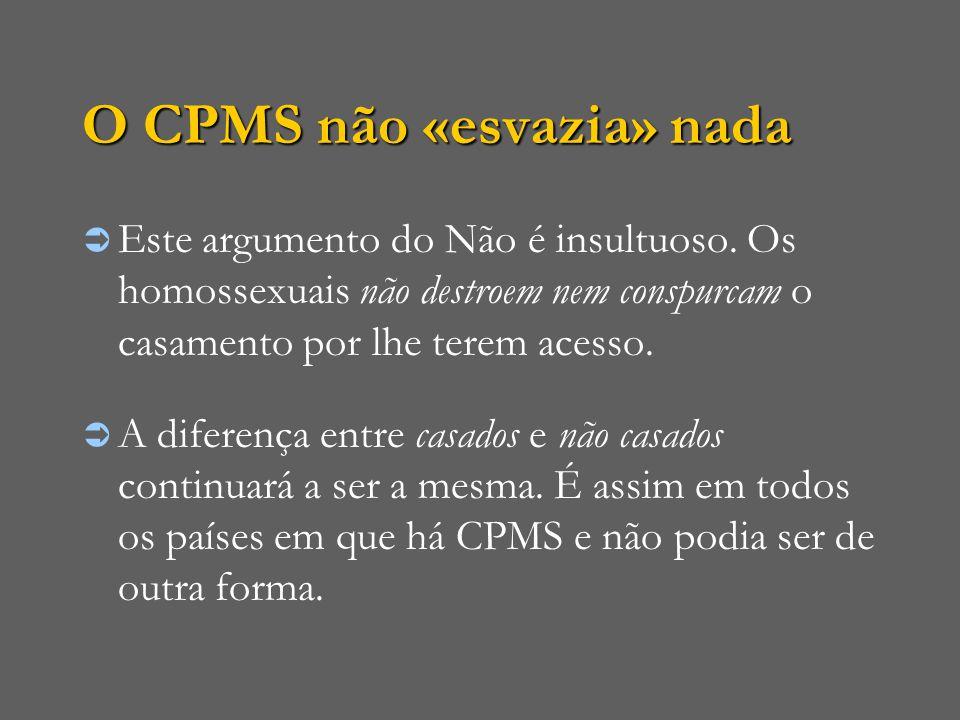 O CPMS não «esvazia» nada  Este argumento do Não é insultuoso. Os homossexuais não destroem nem conspurcam o casamento por lhe terem acesso.  A dife