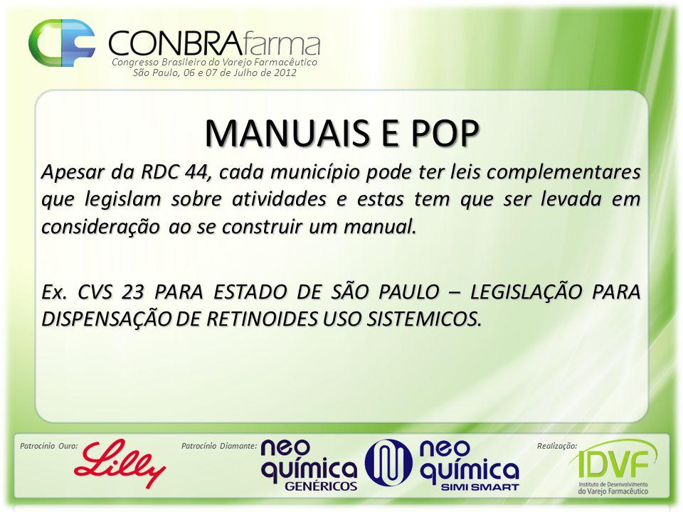 Congresso Brasileiro do Varejo Farmacêutico Patrocínio Ouro:Patrocínio Diamante:Realização: São Paulo, 06 e 07 de Julho de 2012 MANUAIS E POP SEGUNDO A RDC 44/09 DEVE ESTAR PREVISTO NO MANUAL: -A MANUTENÇÃO DAS CONDIÇOES HIGIENICO SANITÁRIAS ADEQUADAS A CADA AMBIENTE DA FARMÁCIA OU DROGARIA -DESCRIÇÃO DA AQUISIÇÃO RECEBIMENTO E ARMAZENAMENTO DE PRODUTOS -EXPOSIÇÃO E ORGANIZAÇÃO DOS PRODUTOS -DIPENSAÇÃO DE MEDICAMENTOS