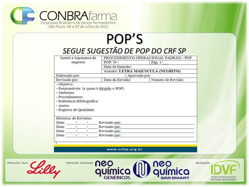 Congresso Brasileiro do Varejo Farmacêutico Patrocínio Ouro:Patrocínio Diamante:Realização: São Paulo, 06 e 07 de Julho de 2012 POP'S SEGUE SUGESTÃO D