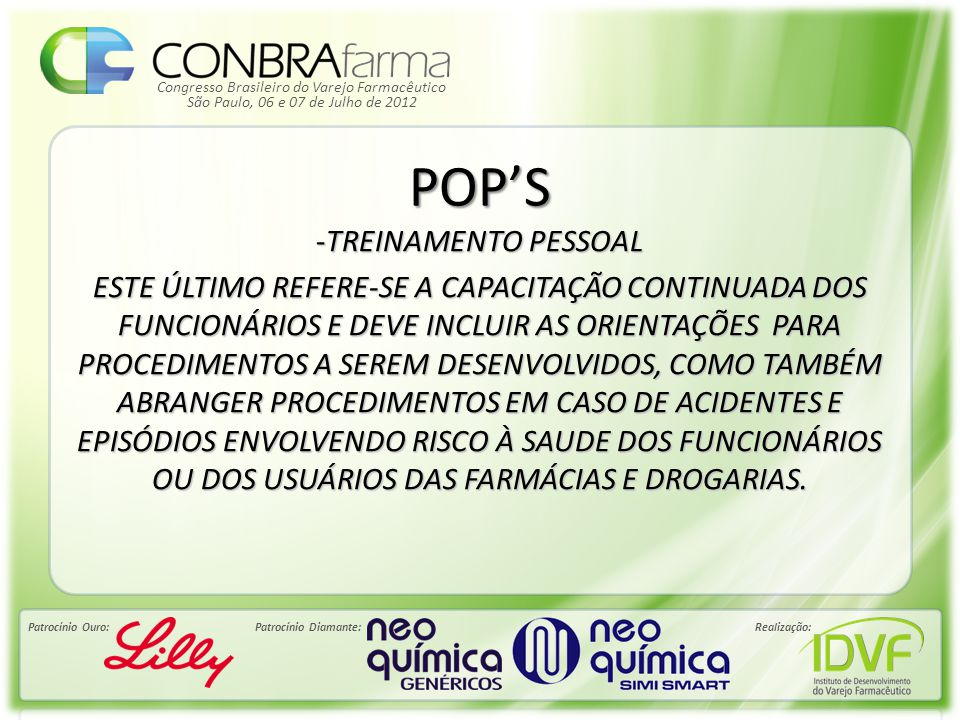 Congresso Brasileiro do Varejo Farmacêutico Patrocínio Ouro:Patrocínio Diamante:Realização: São Paulo, 06 e 07 de Julho de 2012 POP'S -TREINAMENTO PES