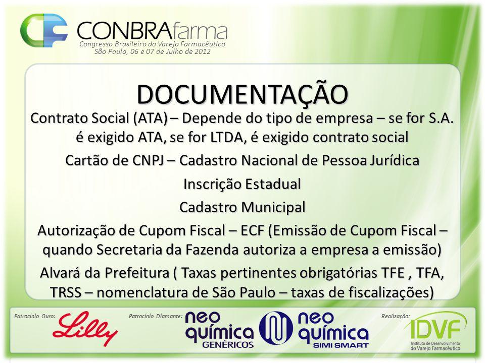 Congresso Brasileiro do Varejo Farmacêutico Patrocínio Ouro:Patrocínio Diamante:Realização: São Paulo, 06 e 07 de Julho de 2012 DOCUMENTAÇÃO Contrato Social (ATA) – Depende do tipo de empresa – se for S.A.