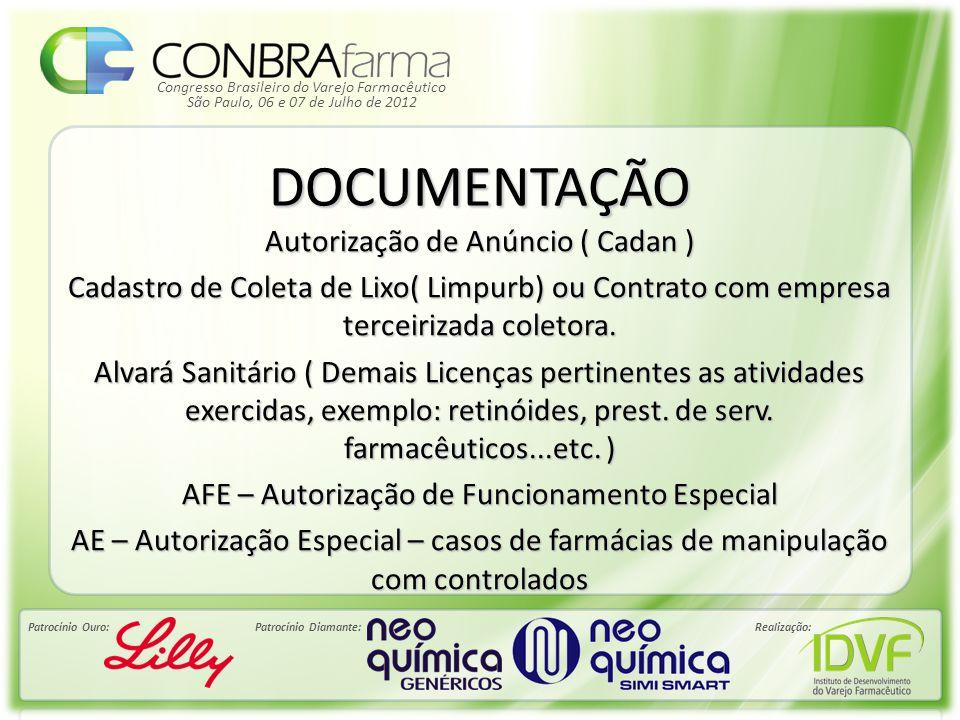 Congresso Brasileiro do Varejo Farmacêutico Patrocínio Ouro:Patrocínio Diamante:Realização: São Paulo, 06 e 07 de Julho de 2012 DOCUMENTAÇÃO Autorização de Anúncio ( Cadan ) Cadastro de Coleta de Lixo( Limpurb) ou Contrato com empresa terceirizada coletora.