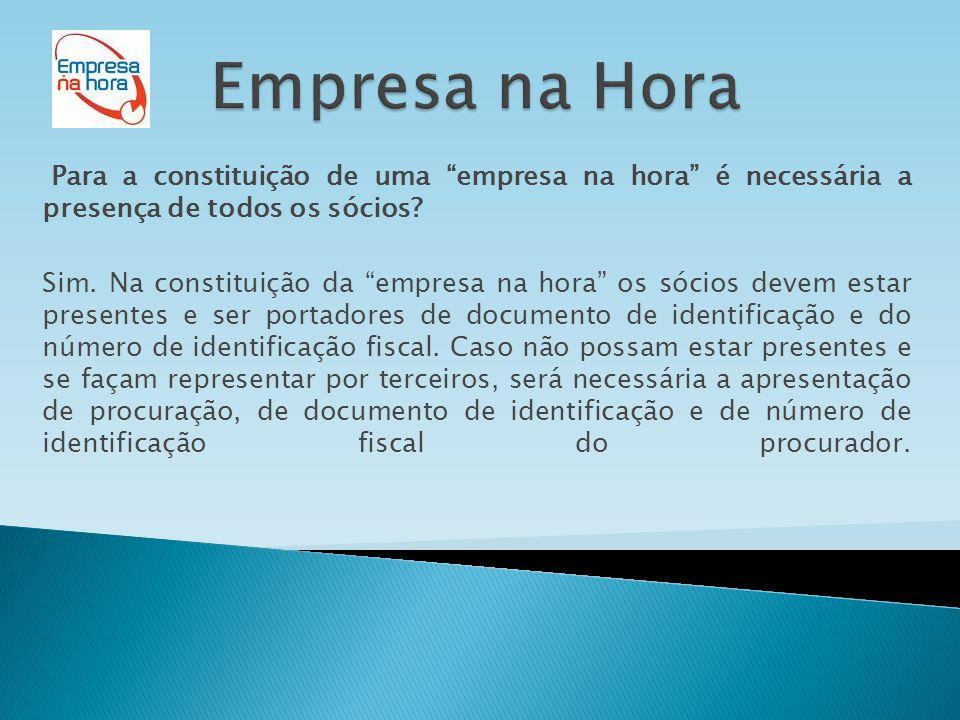 Para a constituição de uma empresa na hora é necessária a presença de todos os sócios.