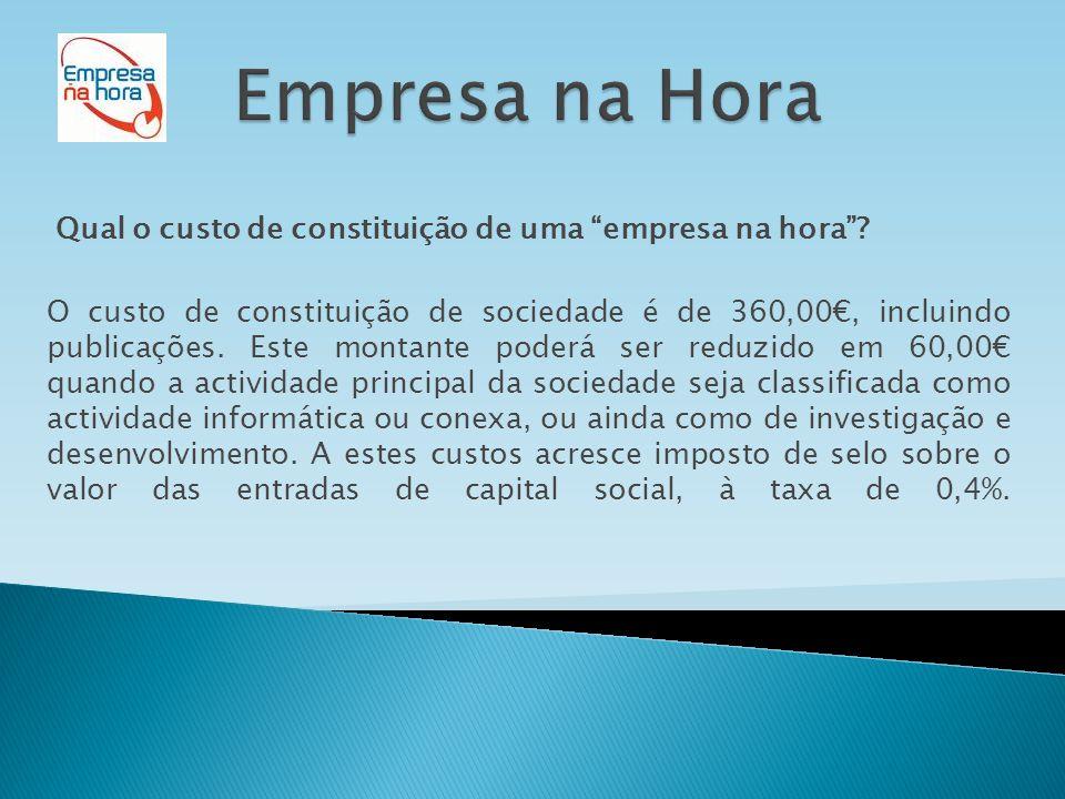 """Qual o custo de constituição de uma """"empresa na hora""""? O custo de constituição de sociedade é de 360,00€, incluindo publicações. Este montante poderá"""