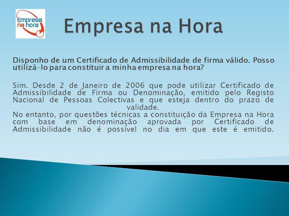 Disponho de um Certificado de Admissibilidade de firma válido. Posso utilizá-lo para constituir a minha empresa na hora? Sim. Desde 2 de Janeiro de 20