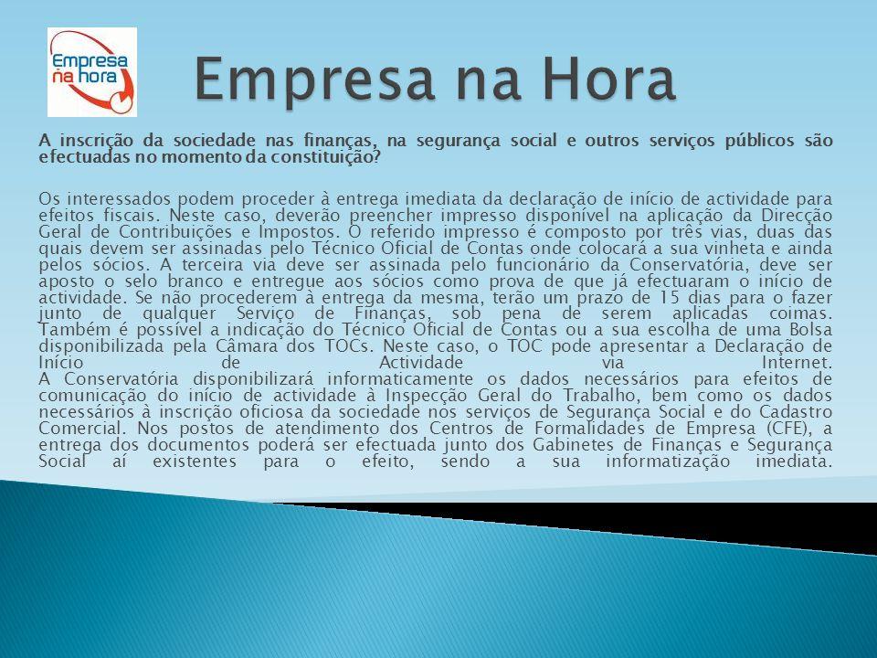 A inscrição da sociedade nas finanças, na segurança social e outros serviços públicos são efectuadas no momento da constituição.