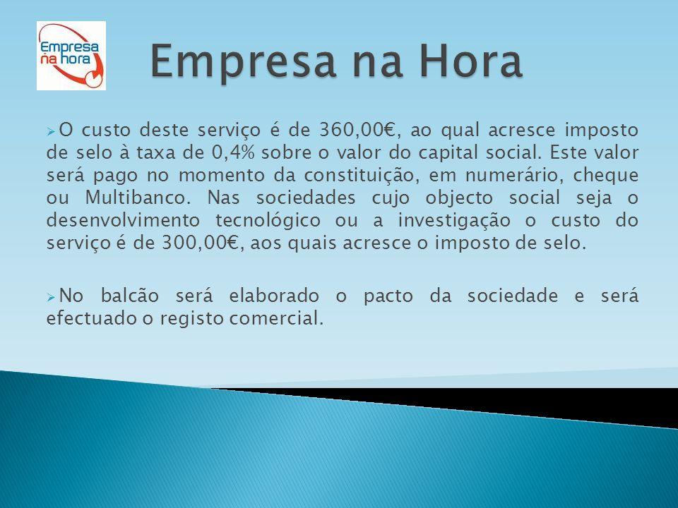  O custo deste serviço é de 360,00€, ao qual acresce imposto de selo à taxa de 0,4% sobre o valor do capital social. Este valor será pago no momento