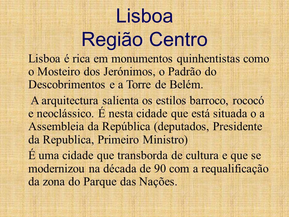 Lisboa Região Centro Lisboa é rica em monumentos quinhentistas como o Mosteiro dos Jerónimos, o Padrão do Descobrimentos e a Torre de Belém. A arquite