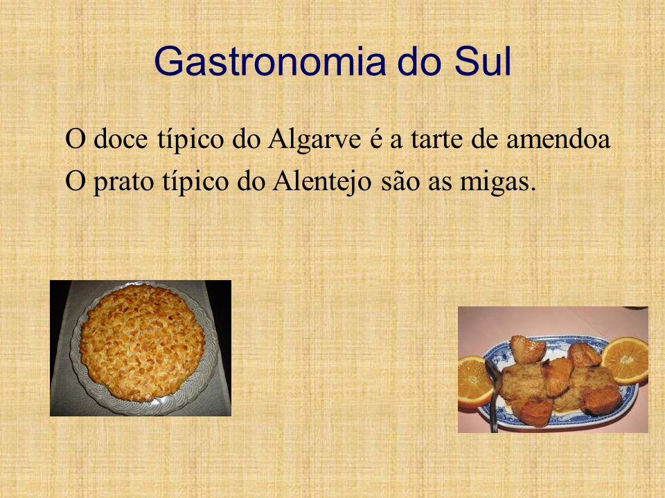 Gastronomia do Sul O doce típico do Algarve é a tarte de amendoa O prato típico do Alentejo são as migas.