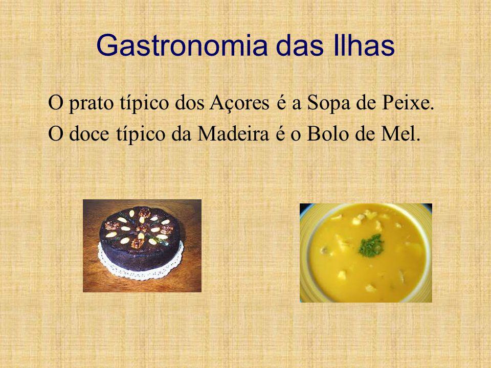 Gastronomia das Ilhas O prato típico dos Açores é a Sopa de Peixe. O doce típico da Madeira é o Bolo de Mel.