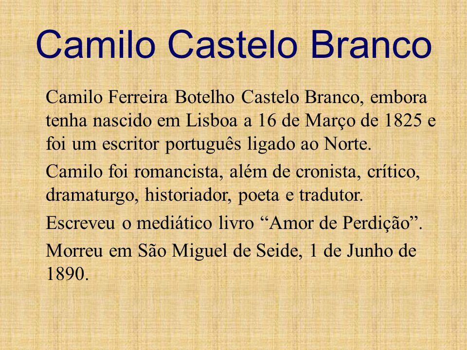 Camilo Castelo Branco Camilo Ferreira Botelho Castelo Branco, embora tenha nascido em Lisboa a 16 de Março de 1825 e foi um escritor português ligado