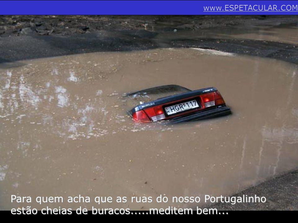 Para quem acha que as ruas do nosso Portugalinho estão cheias de buracos.....meditem bem... www.ESPETACULAR.COM