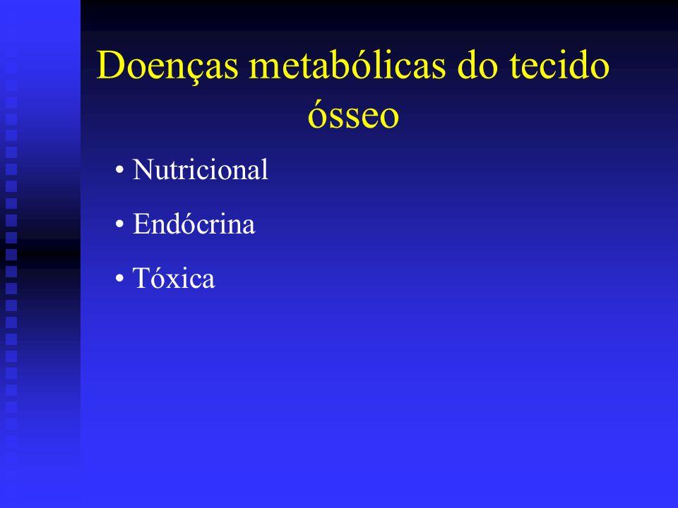 Doenças metabólicas do tecido ósseo • Nutricional • Endócrina • Tóxica