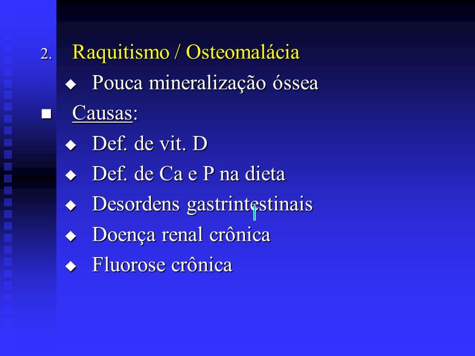 2. Raquitismo / Osteomalácia  Pouca mineralização óssea  Causas:  Def. de vit. D  Def. de Ca e P na dieta  Desordens gastrintestinais  Doença re
