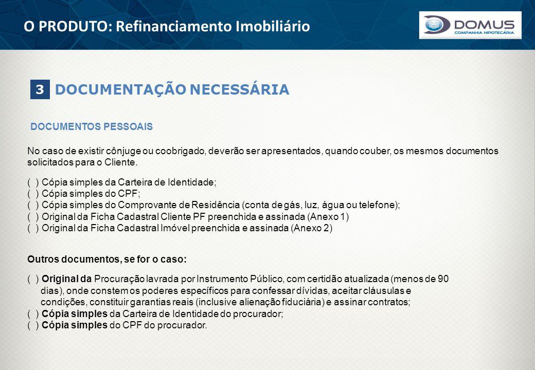 O PRODUTO: Refinanciamento Imobiliário DOCUMENTAÇÃO NECESSÁRIA 3 DOCUMENTOS PESSOAIS No caso de existir cônjuge ou coobrigado, deverão ser apresentado