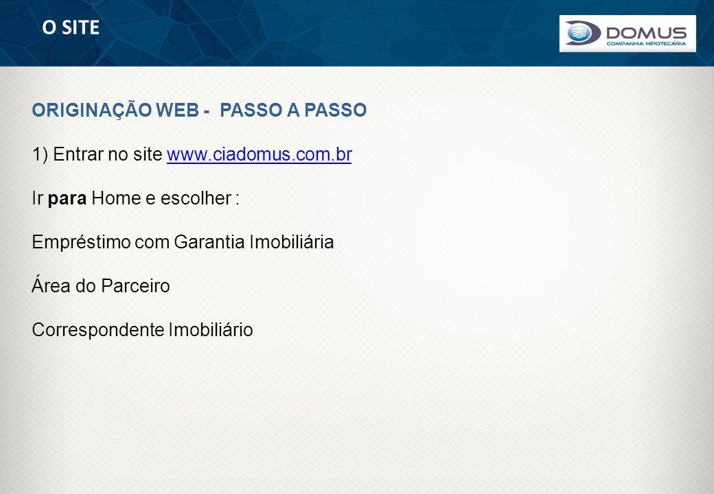 O SITE ORIGINAÇÃO WEB - PASSO A PASSO 1) Entrar no site www.ciadomus.com.brwww.ciadomus.com.br Ir para Home e escolher : Empréstimo com Garantia Imobi