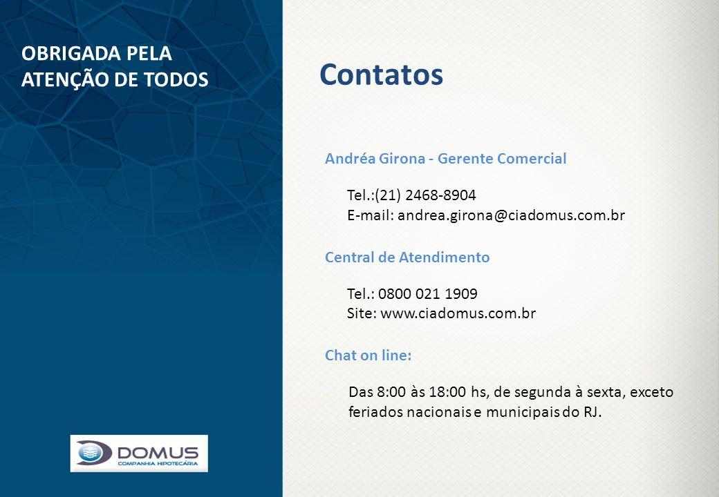 Contatos Andréa Girona - Gerente Comercial Tel.:(21) 2468-8904 E-mail: andrea.girona@ciadomus.com.br Central de Atendimento Tel.: 0800 021 1909 Site: