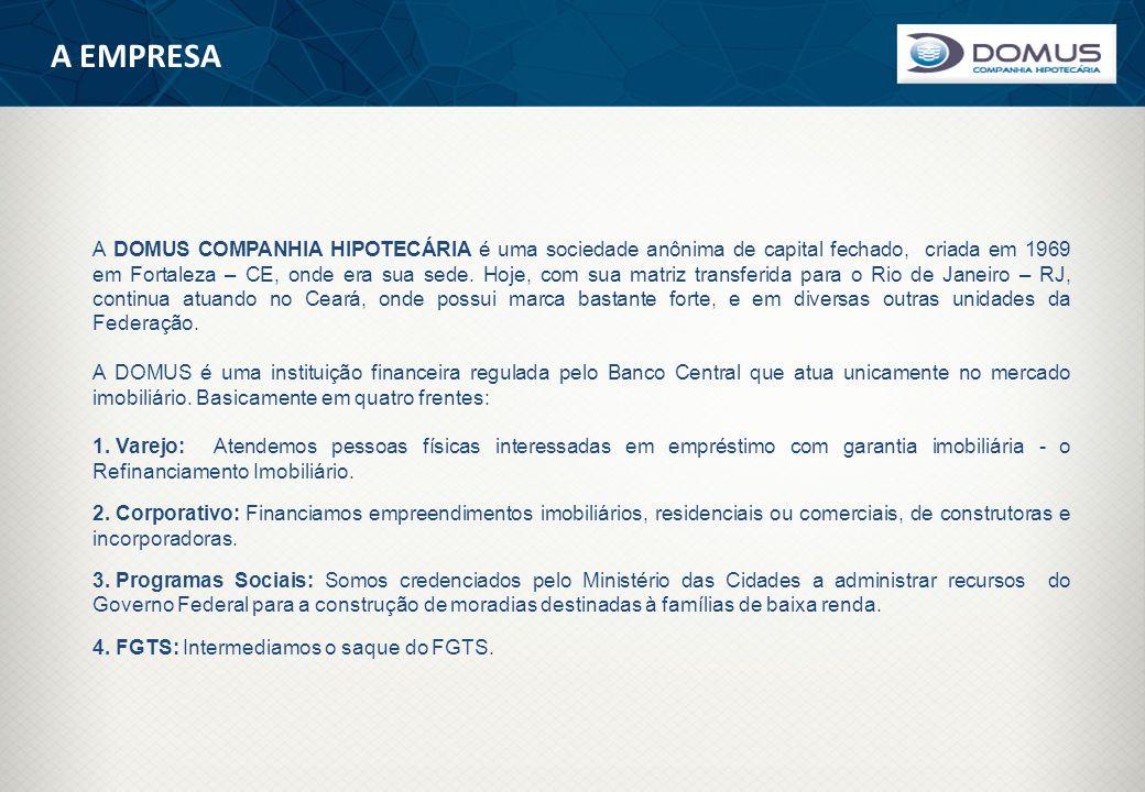 A EMPRESA A DOMUS COMPANHIA HIPOTECÁRIA é uma sociedade anônima de capital fechado, criada em 1969 em Fortaleza – CE, onde era sua sede. Hoje, com sua